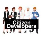 What is Citizen developer – Lập trình viên thế hệ Không cần code